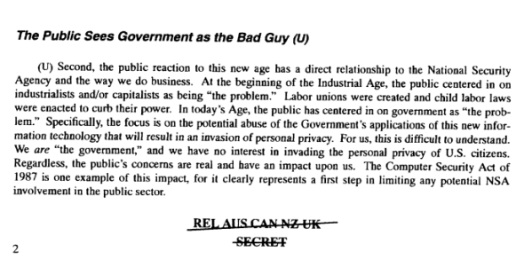 "A paragraph from a declassified Secret NSA document from 1997 laments the public's interpretation of the government, specifically the NSA, as the bad guy, quoting, ""Specifically, the focus is on the potential abuse of the Government's applications of this new information technology that will result in an invasion of personal privacy."" Notice the only countries the document was released to were Australia, Canada, New Zealand and the UK - all members of the ECHELON Spy Network."