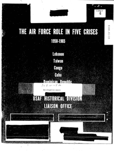 """The Air Force Role in Five Crises, 1958-1965: Lebanon, Taiwan, Congo, Cuba, Dominican Republic,"" by Bernard C. Nalty, United States Air Force Historical Division Liaison Office, June 1968, Top Secret, Excised copy"