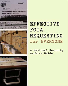 Effective FOIA Requesting for Everyone - A National Security Archive guide.
